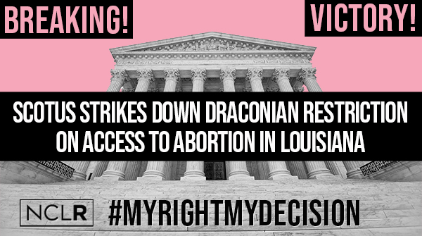NCLR Applauds Supreme Court Decision Respecting Precedent and Affirming Access to Abortion