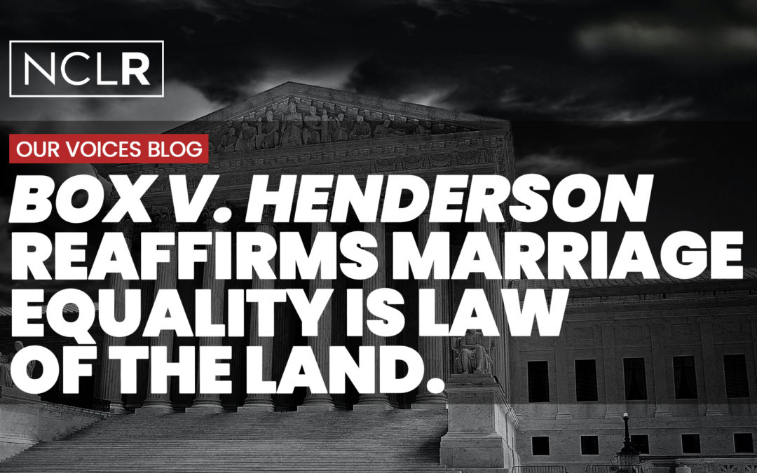 Henderson v. Box Reaffirms Marriage Equality is Law of the Land