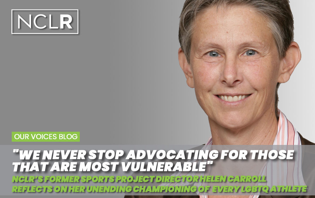 """""""We Never Stop Advocating for Those that are most vulnerable"""" – NCLR's LGBTQ Sports Consultant Helen Carroll"""