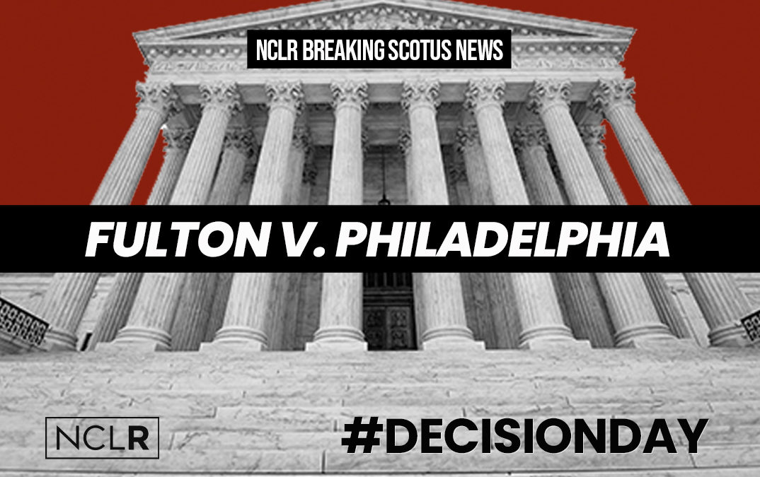 NCLR Relieved by Narrow SCOTUS Ruling in Fulton Allowing Governments to Prohibit Anti-LGBTQ Discrimination