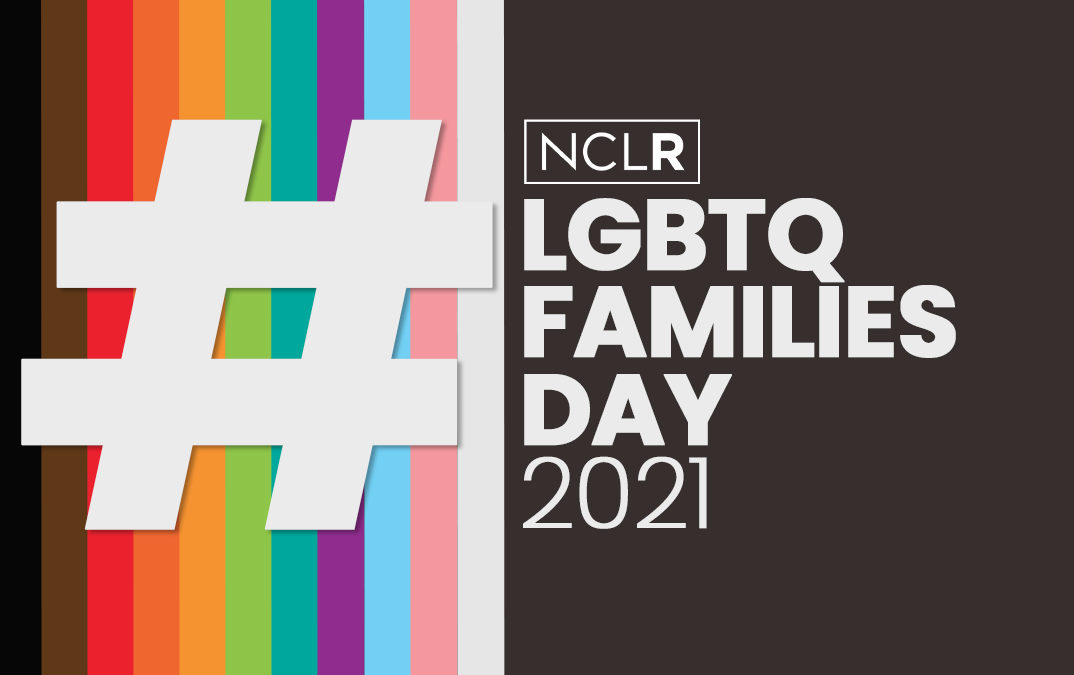 Celebrating #LGBTQFamiliesDay by Ensuring that Every Family is Protected